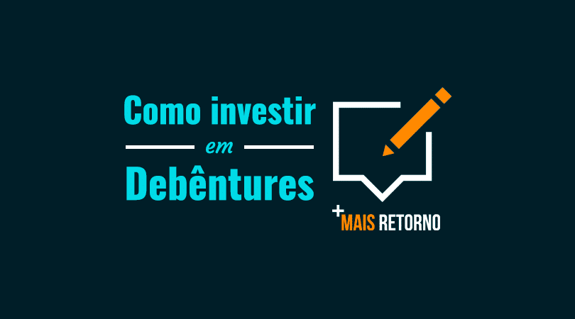 Debêntures e os cuidados ao investir